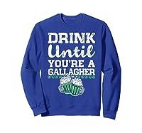 Drink Until You Re A Gallagher Saint Patrick S Day T Shirt Sweatshirt Royal Blue