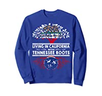 Living In California Home Tennessee Roots State Tree Shirts Sweatshirt Royal Blue