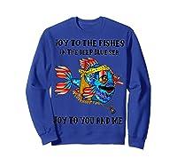 Joy To Fishes In Deep Blue Sea Hippie Shirts Sweatshirt Royal Blue