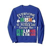 Everyone Is Irish Patrick Day Except Italians Still Italians Shirts Sweatshirt Royal Blue