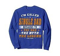 Father S Day Gift Single Dad Because Man Myth Legend Shirt Sweatshirt Royal Blue