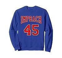 Impeach 45 T Shirt Red Edition Sweatshirt Royal Blue