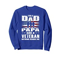 S I Am A Dad A Papa And A Veteran T Shirt Fathers Day Gift Sweatshirt Royal Blue