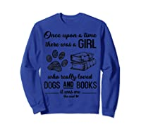 Funny There Was A Girl Who Really Loved Books Dogs T Shirt Sweatshirt Royal Blue