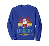 Vintage Everyday Should Be Library Day Unicorn Reading Book T Shirt Sweatshirt Royal Blue