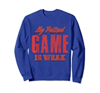 S My Pullout Game Is Weak Father S Day T Shirt Sweatshirt Royal Blue