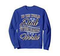S Dad To Your Family You Are The World Fathers Day T Shirt Sweatshirt Royal Blue