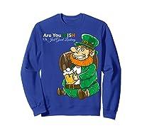 Are You Irish Or Just Good Looking St Patrick Beer Lover Tee T-shirt Sweatshirt Royal Blue