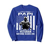 I M A Dad Papi Veteran Nothing Scares Me Father S Day Gift T Shirt Sweatshirt Royal Blue