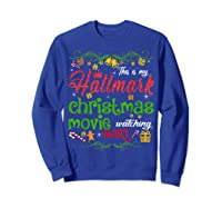 Funny Watching Christmas Movie Xmas Christmas Movies Gifts T-shirt Sweatshirt Royal Blue