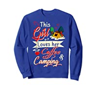 This Girl Loves Her Coffee And Camping Gift Shirts Sweatshirt Royal Blue