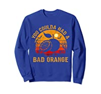You Coulda Had A Bad Orange Happy Halloween Shirts Sweatshirt Royal Blue