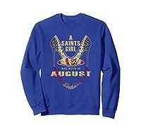 Saints Girl Was Born In Ugust Nola New Orleans Football Shirts Sweatshirt Royal Blue