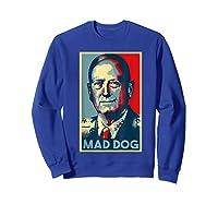 General Mad Dog Mattis 2020 Mattis For President Election T Shirt Sweatshirt Royal Blue