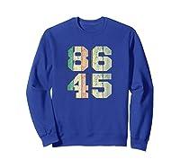 86 45 Tshirt Impeach T Shirt I Anti Trump Shirt 86 45 T Shirt Sweatshirt Royal Blue