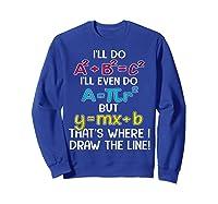 I'll Do A2 B2c2 I'll Even Do A R2 But Ymx B That's Where Shirts Sweatshirt Royal Blue