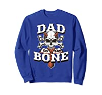 S Dad To The Bone Father S Day For Papa T Shirt Sweatshirt Royal Blue