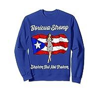 Boricua Strong Shaken But Not Broken Puerto Rican Flag Gift Shirts Sweatshirt Royal Blue