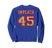Impeach 45 Printed On Back Shirts Sweatshirt Royal Blue
