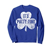 It S Patty Time T Shirt Saint Patrick Day Gift Shirt Sweatshirt Royal Blue