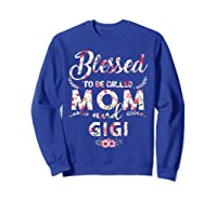 Blessed To Be Called Mom And Gigi T Shirt Mothers Day Sweatshirt Royal Blue