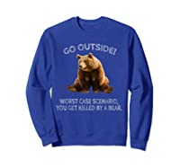 Go Outside Worst Case Scenario You Get Killed By A Bear Shirts Sweatshirt Royal Blue