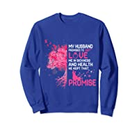 My Husband Promised To Love Me In Sickness Breast Cancer T Shirt Sweatshirt Royal Blue