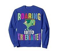 Happy First Day Of School Roaring Into Kindergarten Dinosaur Shirts Sweatshirt Royal Blue