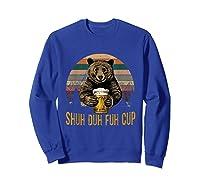 Shuh Duh Fuh Cup Bear Drinking Beer Camping Funny T Shirt Sweatshirt Royal Blue