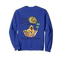 You Are My Sunshine Golden Retriever T Shirt, Sunflower And Sweatshirt Royal Blue