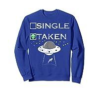 Funny Alien T Shirt Single Taken Joke Gifts Ufo Believer Sweatshirt Royal Blue