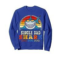 Vintage Single Dad Shark T Shirt Birthday Gifts For Family Sweatshirt Royal Blue