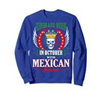 Kings Are Born In October With Mexican Blood Shirts Sweatshirt Royal Blue