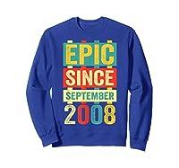 Epic Since September 2008 T-shirt- 11 Years Old Shirt Gift Sweatshirt Royal Blue