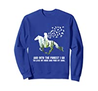 And Into The Forest I Go To Lose My Mind And Find My Soul T Shirt Sweatshirt Royal Blue