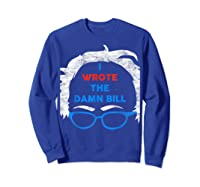 Wrote The Damn Bill Bernie Sanders 2020 Shirts Sweatshirt Royal Blue