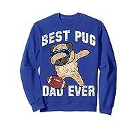 Dabbing Pug Dog Football Dad Funny Fathers Day Out Shirts Sweatshirt Royal Blue
