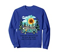 Sunflower Into The Forest I Go To Lose My Mind Hippie Shirt Sweatshirt Royal Blue