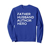 Father Husband Author Hero Daddy Father S Day Shirts Sweatshirt Royal Blue
