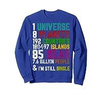 Single Tshirt I Am Single Funny T Shirt For  Sweatshirt Royal Blue