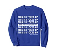 This Is Fucked Up President Funny Beto For America Gift T Shirt Sweatshirt Royal Blue