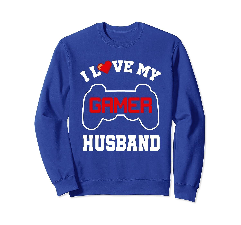 I Love My Gamer Husband Shirt Boyfriend Funny Video Gaming Sweatshirt-TH