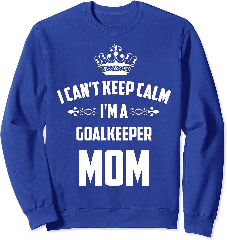 Cool Can't Keep Calm I'm A Goalkeeper Mom Funny Soccer Gift Sweatshirt-TH