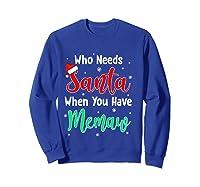 Who Needs Santa When You Have Memaw Christmas Shirts Sweatshirt Royal Blue
