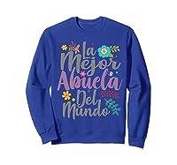 Feliz Dia De Las Madre Shirt La Mejor Abuela Del Mundo Shirt  Sweatshirt Royal Blue