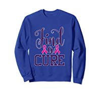 Pink Breast Cancer Awareness Find Cure Ribbon Month T Shirt Sweatshirt Royal Blue