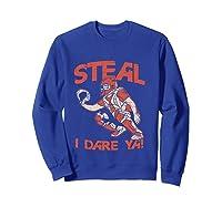 Baseball Cat Gift Steal I Dare Ya T-shirt Sweatshirt Royal Blue
