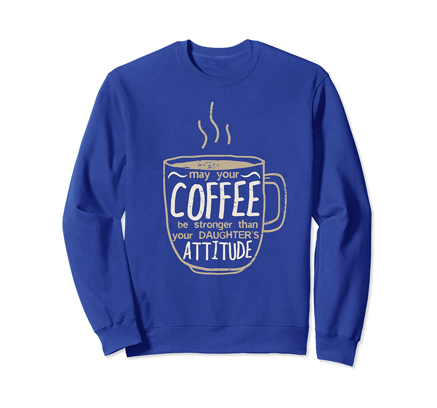 May Your Coffee Be Stronger Than Daughter's Attitude Dad Men Sweatshirt-ANZ