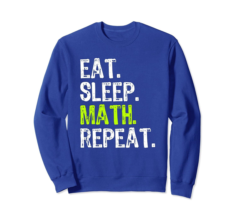 Eat Sleep Math Repeat Funny Teacher Cool Lover Gift Sweatshirt-TH