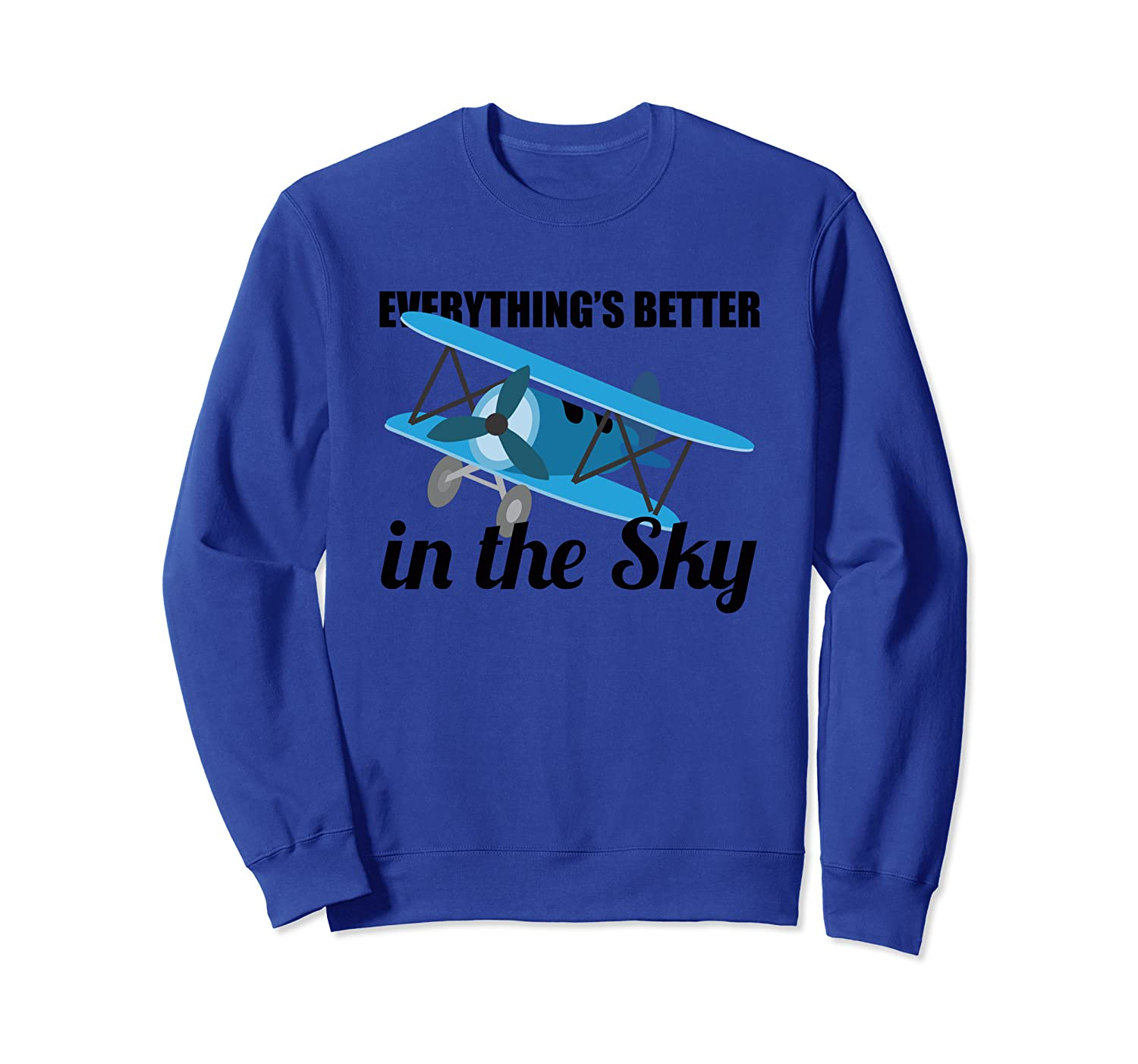 Everything Is Better In The Sky Airplane Pilot Gift Sweatshirt
